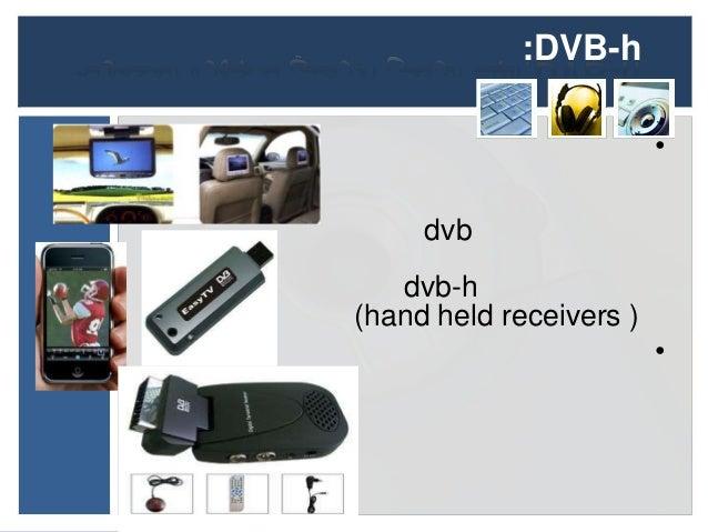 :DVB-h                         •     dvb   dvb-h(hand held receivers )                         •