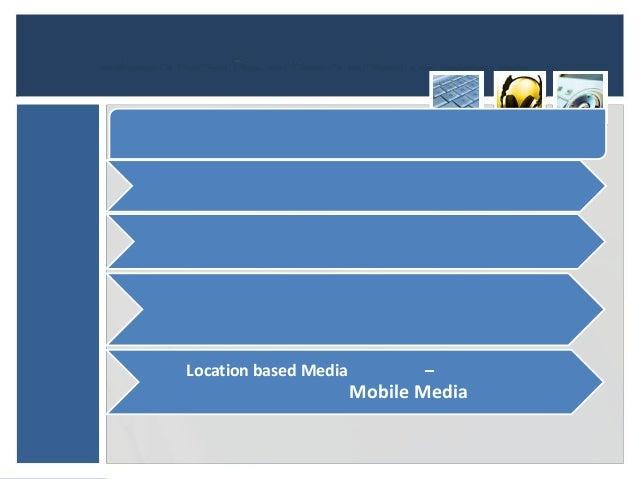 Location based Media          –                       Mobile Media