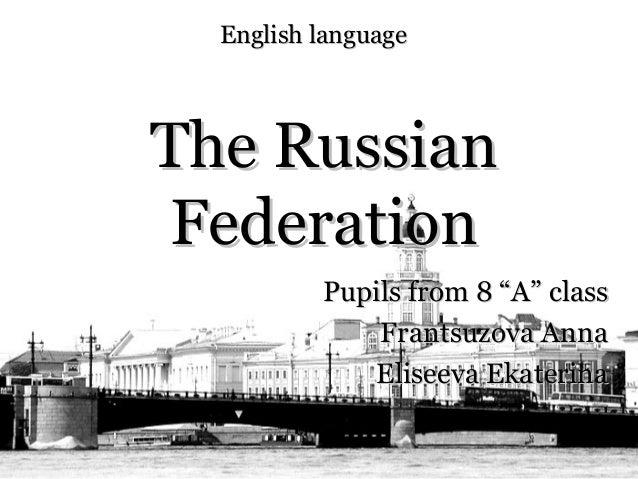 "English languageThe Russian Federation          Pupils from 8 ""A"" class              Frantsuzova Anna             Eliseeva..."