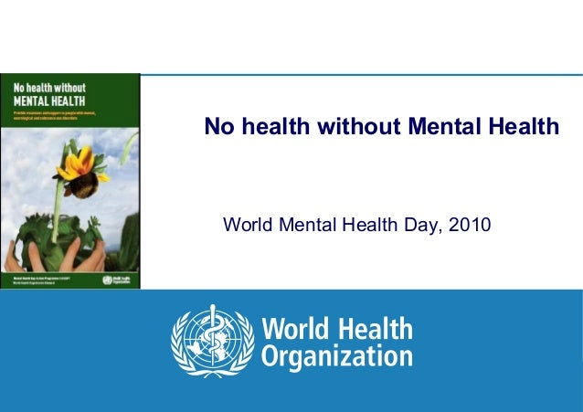 No health without Mental Health      World Mental Health Day, 20101|