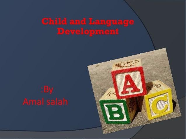 Child and Language       Development   :ByAmal salah