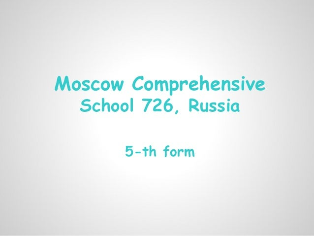 Moscow Comprehensive  School 726, Russia       5-th form