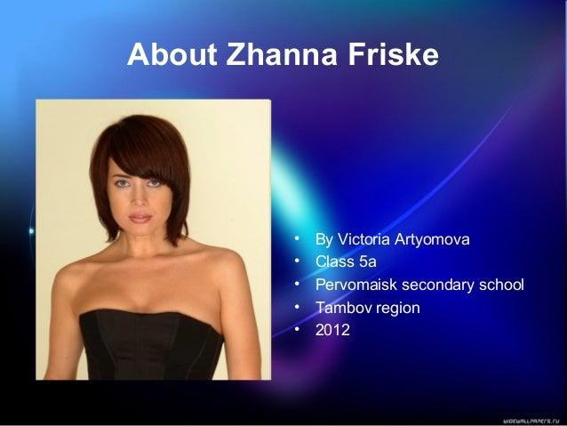 About Zhanna Friske• By Victoria Artyomova• Class 5a• Pervomaisk secondary school• Tambov region• 2012