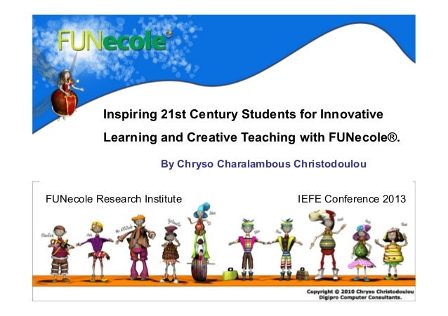 By Chryso Charalambous ChristodoulouFUNecole Research InstituteInspiring 21st Century Students for InnovativeLearning and ...