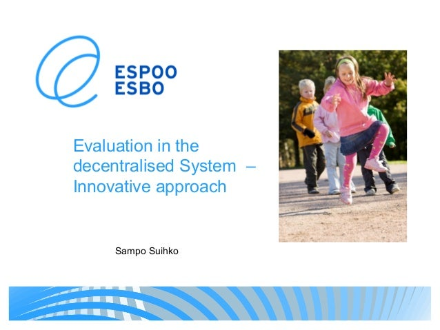 Evaluation in thedecentralised System –Innovative approachSampo Suihko