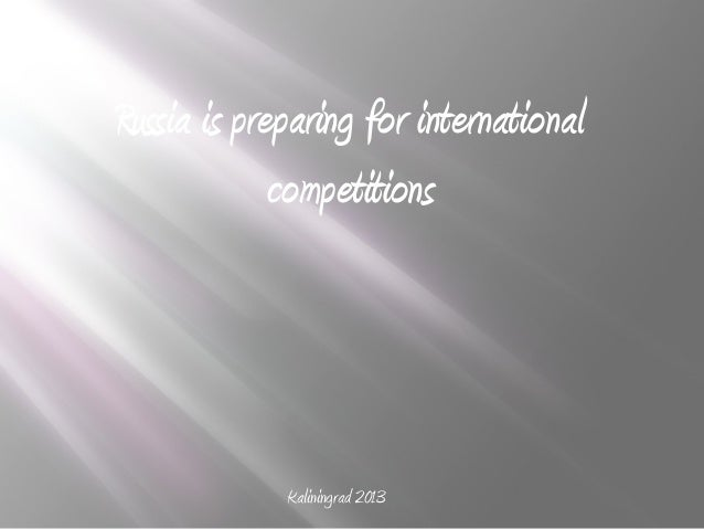Russia is preparing for internationalcompetitionsKaliningrad 2013
