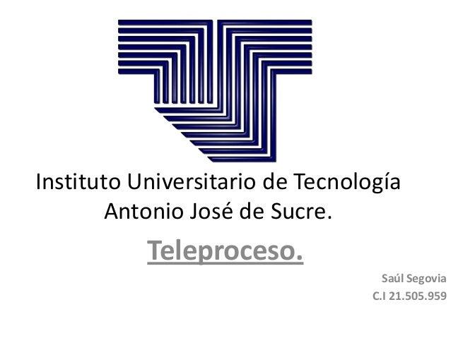 Instituto Universitario de TecnologíaAntonio José de Sucre.Teleproceso.Saúl SegoviaC.I 21.505.959