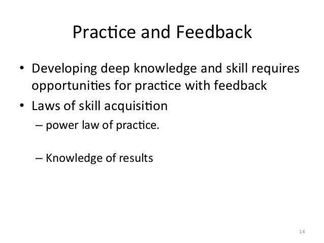 PracAce and Feedback • Developing deep knowledge and skill requires opportuniAes for pracAce with...