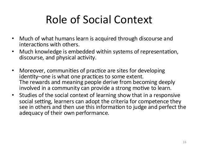 Role of Social Context • Much of what humans learn is acquired through discourse and interacA...