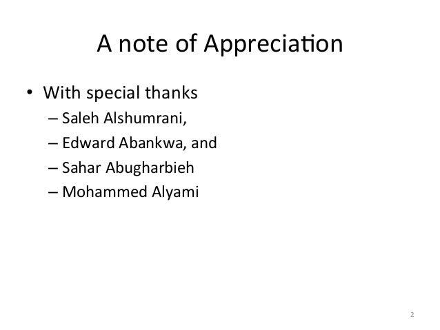 A note of AppreciaAon • With special thanks –Saleh Alshumrani,  –Edward Abankwa, and  –Sah...