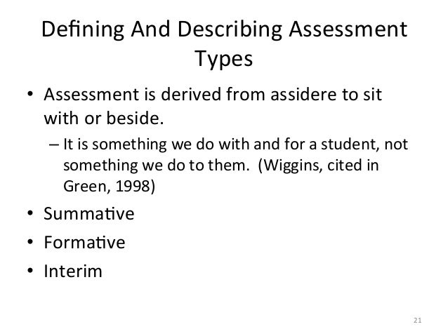 Defining And Describing Assessment Types  • Assessment is derived from assidere to sit with o...