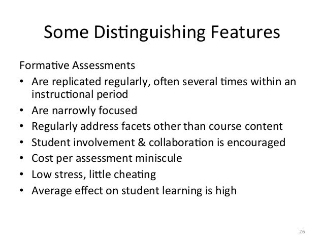 Some DisAnguishing Features FormaAve Assessments • Are replicated regularly, oken several Ames with...