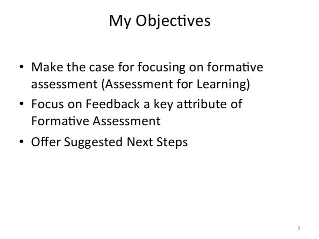 My ObjecAves  • Make the case for focusing on formaAve assessment (Assessment for Learning) •...