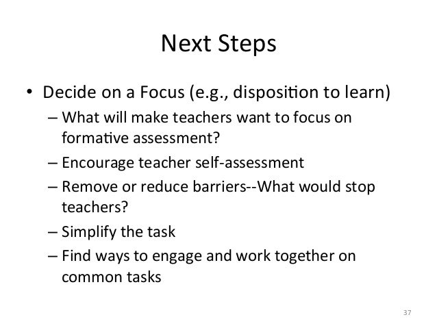 Next Steps • Decide on a Focus (e.g., disposiAon to learn)  –What will make teachers want...