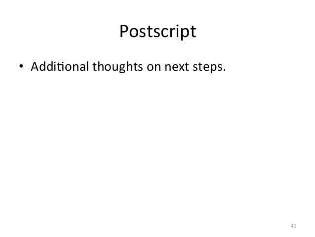 Postscript • AddiAonal thoughts on next steps. 41