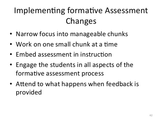 ImplemenAng formaAve Assessment Changes • Narrow focus into manageable chunks • Work on one smal...
