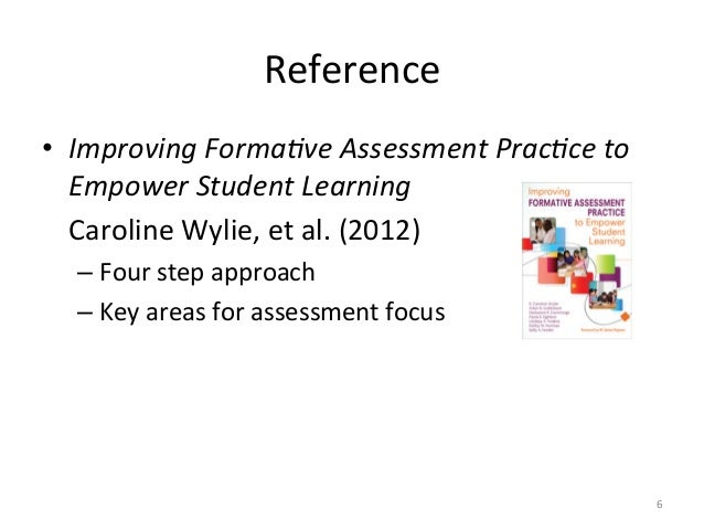 Reference • Improving Forma;ve Assessment Prac;ce to Empower Student Learning   Caroline Wylie, ...