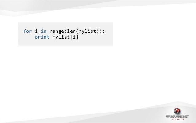 for i in range(len(mylist)):print mylist[i]for item in mylist:print item