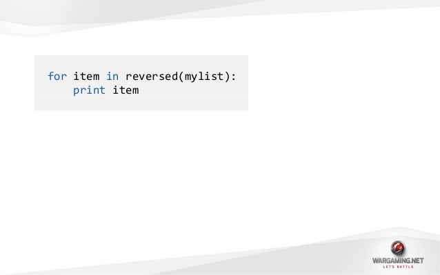 for item in reversed(mylist):print item>>> mylist = [1,2,3]>>> mylist[::-1][3, 2, 1]