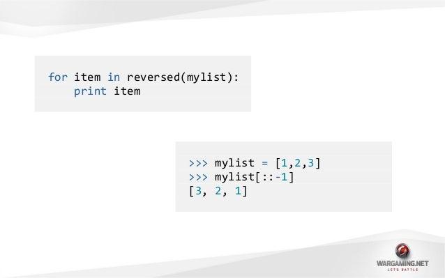 "$ python -m timeit -s ""l = [1, 2, 3]"" ""list(reversed(l))""1000000 loops, best of 3: 0.995 usec per loop$ python -m timeit -..."