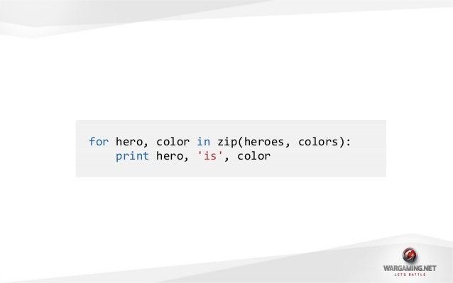 heroes_with_colors = dict(zip(heroes, colors))print heroes_with_colors{Spiderman: red,Batman: black,Hulk: green}