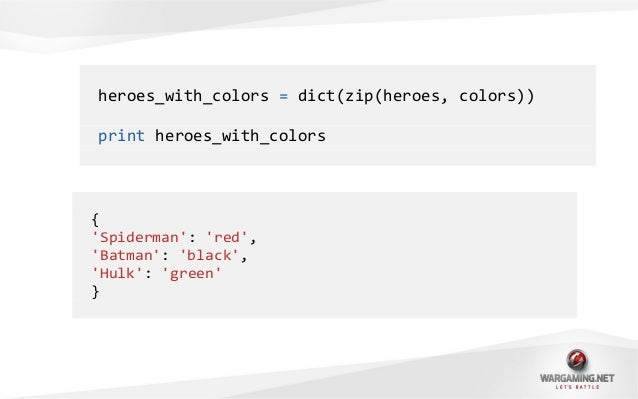 from itertools import izipfor hero, color in izip(heroes, colors):print hero, is, color