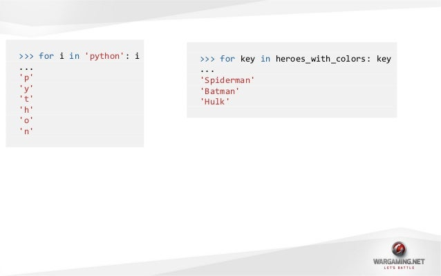 >>> for i in python: i...python>>> for key in heroes_with_colors: key...SpidermanBatmanHulk>>> import re>>> for match in r...