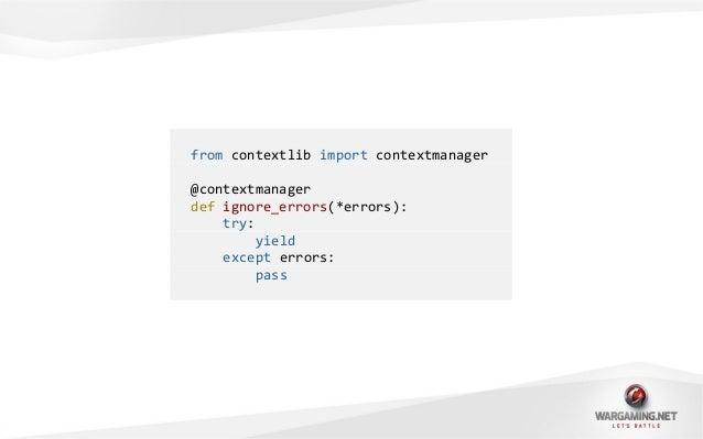 >>> with ignore_errors(KeyError, AttributeError):... raise KeyError...>>>