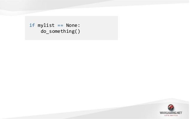 if mylist == None:do_something()if mylist is None:do_something()