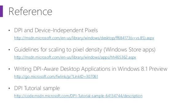 Reference • DPI and Device-Independent Pixels http://msdn.microsoft.com/en-us/library/windows/desktop/ff684173(v=vs.85).as...