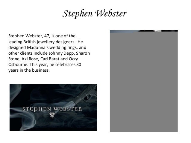 Stephen Webster Stephen Webster, 47, is one of the leading British jewellery designers. He designed Madonna's wedding ring...