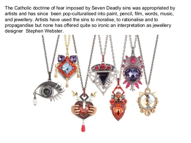The Catholic doctrine of fear imposed by Seven Deadly sins was appropriated by artists and has since been pop-culturalised...