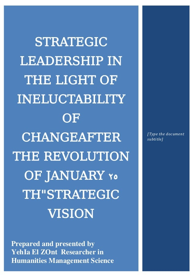 """STRATEGIC LEADERSHIP IN THE LIGHT OF INELUCTABILITY OF CHANGEAFTER THE REVOLUTION OF JANUARY 25 TH""""STRATEGIC VISION Prepar..."""