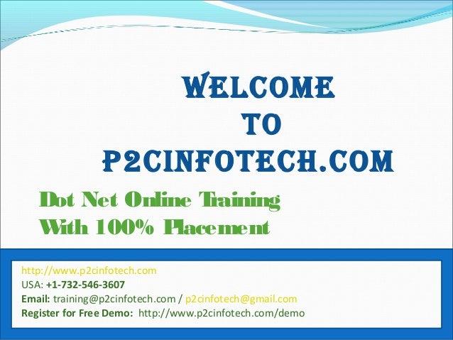 Welcome To P2cinfoTech.com Dot Net Online Training With 100% Placement http://www.p2cinfotech.com USA: +1-732-546-3607 Ema...