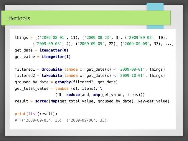 Itertools things = [('2009-08-01', 11), ('2009-08-23', 3), ('2009-09-03', 10), ('2009-09-03', 4), ('2009-09-05', 22), ('20...