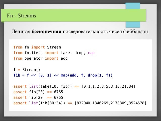 Fn - Streams from fn import Stream from fn.iters import take, drop, map from operator import add f = Stream() fib = f << [...