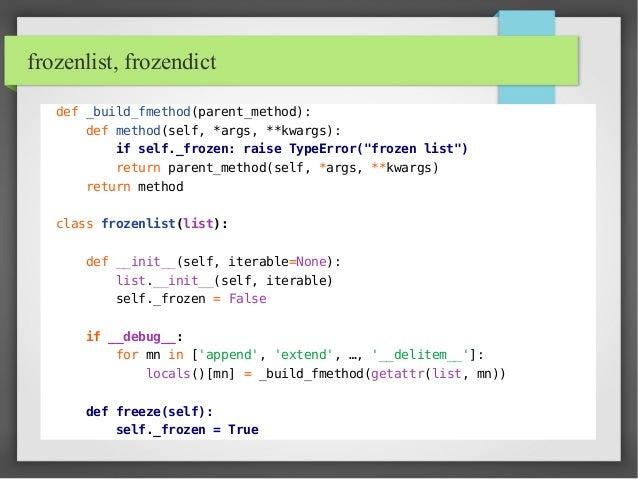 frozenlist, frozendict def _build_fmethod(parent_method): def method(self, *args, **kwargs): if self._frozen: raise TypeEr...