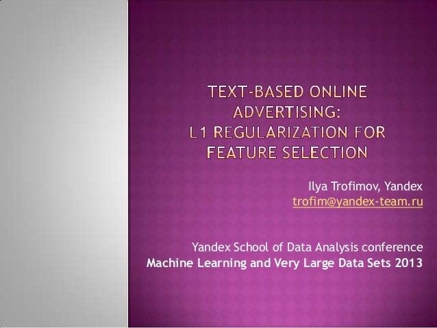 Ilya Trofimov, Yandex trofim@yandex-team.ru Yandex School of Data Analysis conference Machine Learning and Very Large Data...