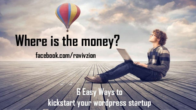 Where is the money? 6 Easy Ways to kickstart your wordpress startup facebook.com/ravivzion