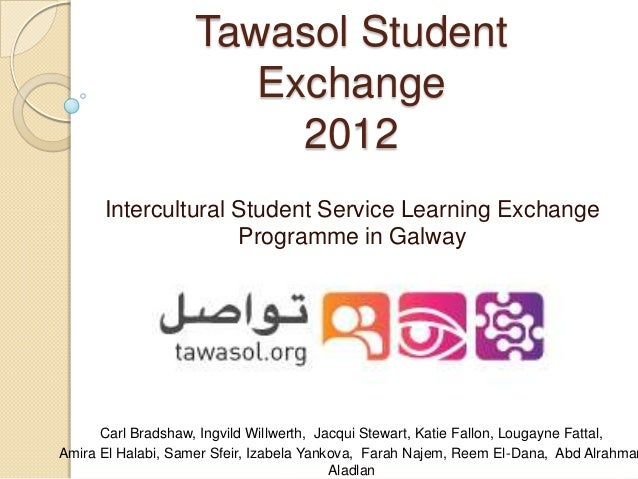 Tawasol Student Exchange 2012 Intercultural Student Service Learning Exchange Programme in Galway Carl Bradshaw, Ingvild W...