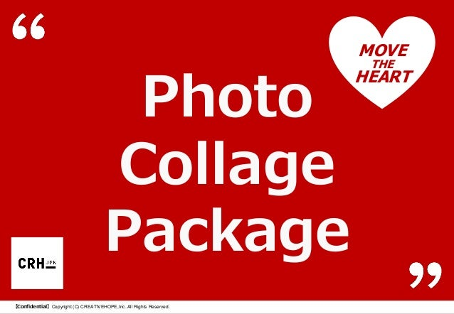 Photo Collage Package 【Confidential】Copyright (C) CREATIVEHOPE,Inc. All Rights Reserved.  MOVE THE  HEART