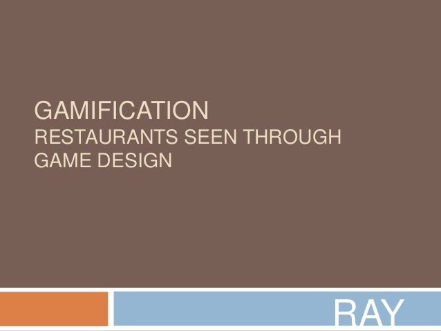 GAMIFICATION RESTAURANTS SEEN THROUGH GAME DESIGN  RAY