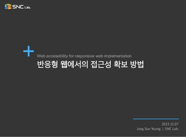 Web accessibility for responsive web implementation  2013.11.07 Jang Sun Young | SNC Lab.