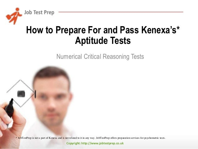 Copyright: http://www.jobtestprep.co.uk How to Prepare For and Pass Kenexa's* Aptitude Tests Numerical Critical Reasoning ...