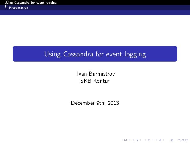 Using Cassandra for event logging Presentation  Using Cassandra for event logging Ivan Burmistrov SKB Kontur  December 9th...