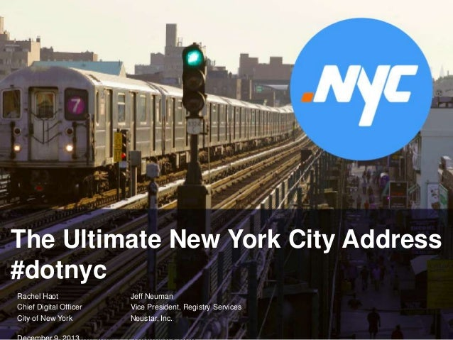 The Ultimate New York City Address #dotnyc Rachel Haot Chief Digital Officer City of New York 1  Jeff Neuman Vice Presiden...