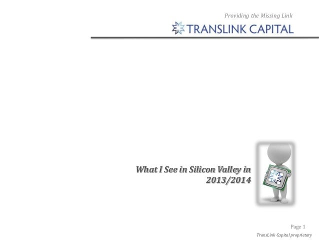 Providing the Missing Link  What I See in Silicon Valley in 2013/2014  Page 1 TransLink Capital proprietary
