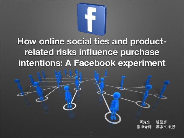 How online social ties and productrelated risks influence purchase intentions: A Facebook experiment  研究⽣生 指導⽼老師 1  鍾聖彥 蔡家⽂...