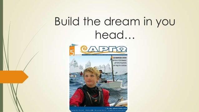 Build the dream in you head…