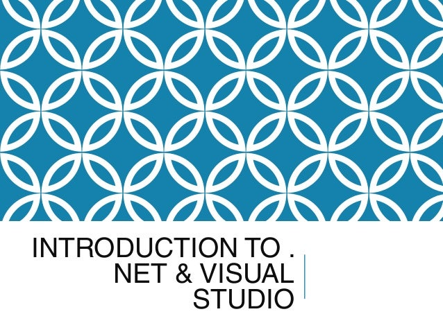 INTRODUCTION TO . NET & VISUAL STUDIO